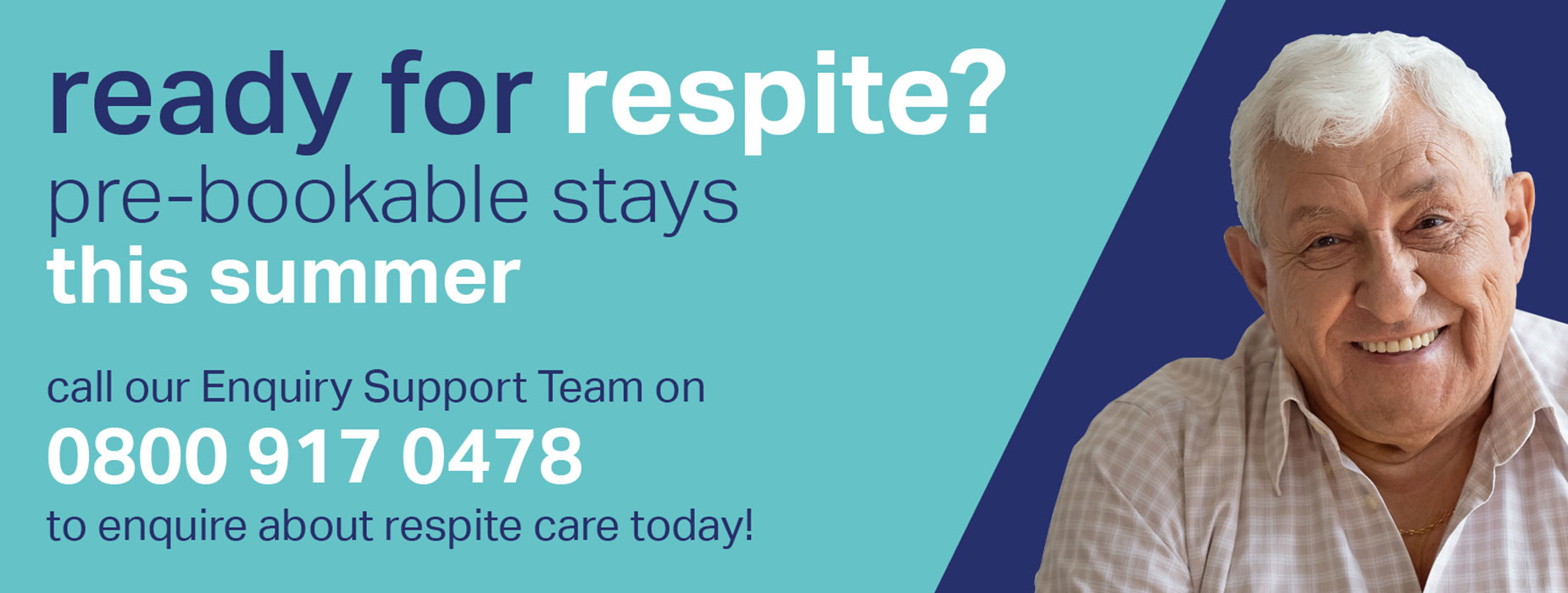 Ready For Respite? Pre-bookable stays this summer. Call our Enquiry Support Team on 0800 917 0478 to enquire about respite care today.